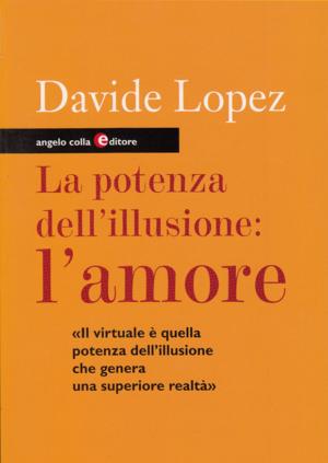 Davide Lopez. La potenza dell'illusione: l'amore