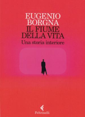 Eugenio Borgna - Il fiume della vita